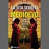 La vita segreta del Medioevo (eNewton Saggistica)