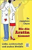 Bis die Ärztin kommt: Liebe, Leidenschaft und andere Notfälle