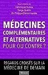 Médecines complémentaires et alternatives, pour ou contre? Regards croisés sur la médecine de demain par Guérin