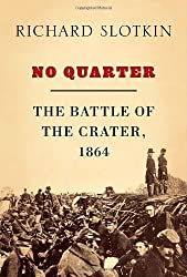 No Quarter: The Battle of the Crater, 1864 by Richard Slotkin (2009-07-21)