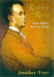 Robbie Ross: Oscar Wilde's Last True Friend