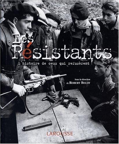 Les rsistants : L'histoire de ceux qui refusrent