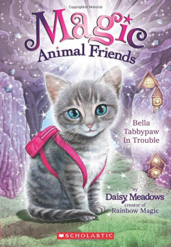 Magic Animal Friends #4: Bella Tabbypaw in Trouble by Daisy Meadows