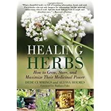 Healing Herbs: How to Grow, Store, and Maximize Their Medicinal Power