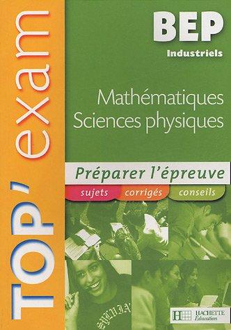 Top'Exam Maths Sciences Physiques BEP Industriel