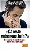 Ça reste entre nous, hein ?: Deux ans de confidence de Nicolas Sarkozy (Document)