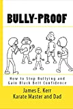 BULLY-PROOF: How to Stop Bullying and Gain Black Belt Confidence