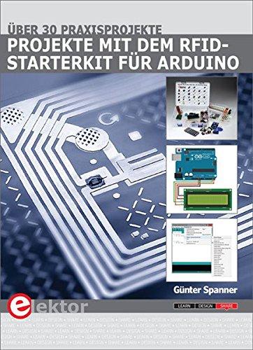 Projekte mit dem RFID-Starterkit für Arduino: Über 30 Projekte von der Sensortechnik bis zur Hausautomatisierung