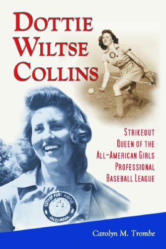 Dottie Wiltse Collins: Strikeout Queen of the All American Girls Professional Baseball League