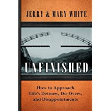 Unfinished: How to Approach Life's Detours, Do-Overs, and Disappointments by Jerry White (2013-01-29)