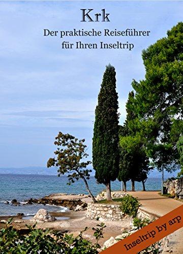 Krk - Der praktische Reiseführer für Ihren Inseltrip (Inseltrip by arp 1) -