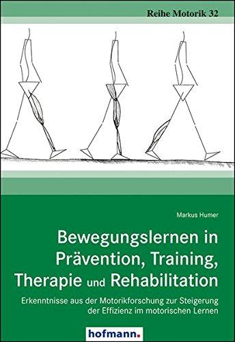 Bewegungslernen in Prävention, Training, Therapie und Rehabilitation: Erkenntnisse aus der Motorikforschung zur Steigerung der Effizienz im motorischen Lernen (Reihe Motorik)