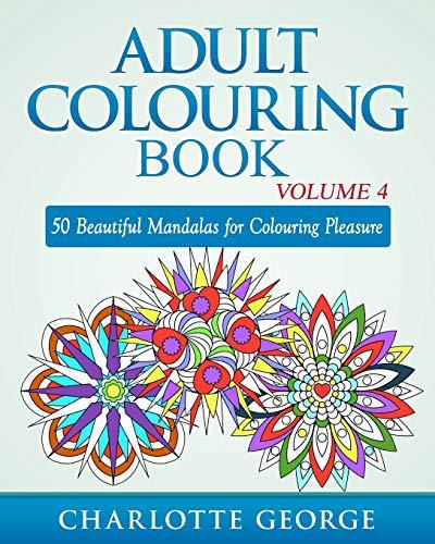 Adult Colouring Book - Volume 4: 50 Beautiful Mandalas for Colouring Pleasure (Adult Colouring Books, Band 4)
