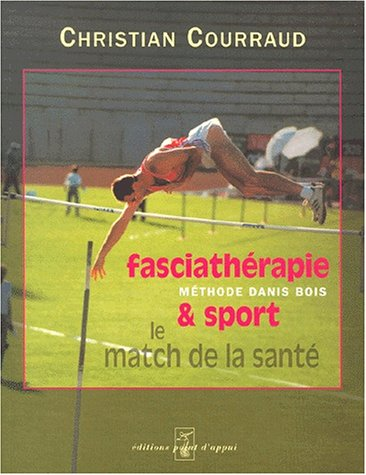Fasciathérapie & sport, le match de la santé. Méthode Danis Bois par Christian Courraud