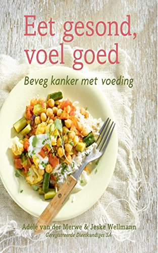 Eet gesond, voel goed: Beveg kanker met voeding (Afrikaans Edition) por Adéle van der Merwe & Jeske Wellmann