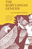 The Babylonian Genesis: The Story of Creation 2nd edition by Heidel, Alexander (1963) Paperback