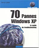 70 pannes Xindows XP : Le guide du troubleshooting...