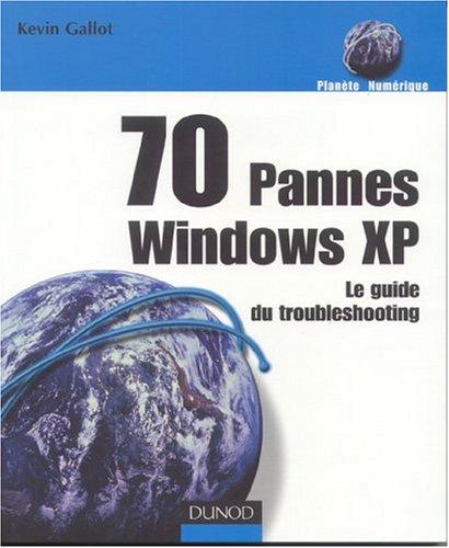 70 pannes Xindows XP : Le guide du troubleshooting