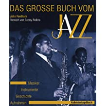 Das grosse Buch vom Jazz: Geschichte - Instrumente - Musiker - Aufnahmen