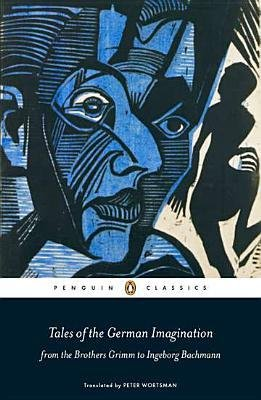 tales-of-the-german-imagination-from-the-brothers-grimm-to-ingeborg-bachmann-author-peter-wortsman-p