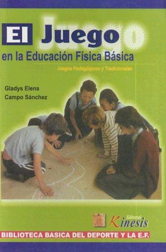 Descargar Libro El Juego En La Educacion Fisica Basica: Juegos Pedagogicos Y Tradicionales (Biblioteca Basica Del Deporte Y La Educacion Fisica) de Gladys E. Campo