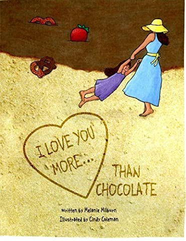 I Love You More... Than Chocolate by Melanie Milburn (2010) Hardcover