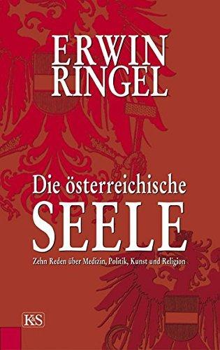 Die österreichische Seele: Zehn Reden über Medizin, Politik, Kunst und Religion by Erwin Ringel (2005-11-07)