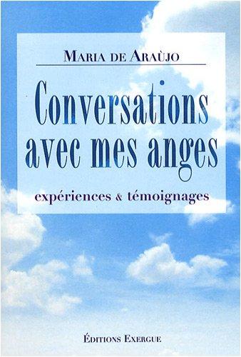 Conversations avec mes anges : Expériences & témoignages par Maria De Araujo