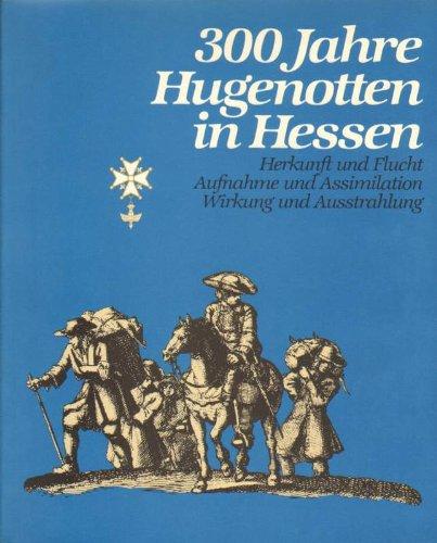 Preisvergleich Produktbild 300 Jahre Hugenotten in Hessen. Herkunft und Flucht. Aufnahme und Assimilation. Wirkung und Ausstrahlung. Ausstellungskatolg