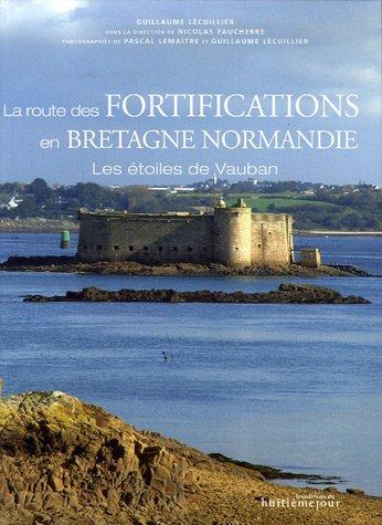 La route des fortifications en Bretagne Normandie : Les étoiles de Vauban par Guillaume Lécuillier