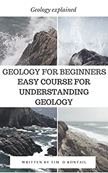 Geology for beginners: Easy course for understanding geology (Geology explained  ) (English Edition) par [Rontail, Tim  D ]