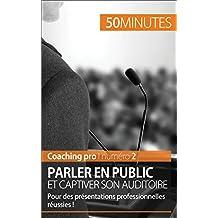 Parler en public et captiver son auditoire: Pour des présentations professionnelles réussies ! (Coaching pro t. 2)