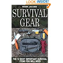 Survival Gear: Items You Will Need To Survive (Survival, Survival Gear, SHTF, Bushcraft, Survivalist, Preppers) (( Survival, Survival Gear, SHTF, Bushcraft, Survivalist, Preppers) Book 1)