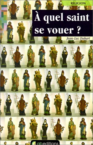A Quel Saint Se Vouer ? par  Jean-Luc Dubart