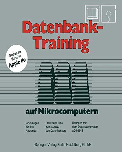 Datenbank-Training: auf Mikrocomputern. Grundlagen für den Anwender Praktische Tips zum Aufbau von Datenbanken Übungen mit dem Datenbanksystem Adimens (German Edition)