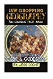 Jaw-Dropping Geography: Fun Learning Facts About Ancient Greek Gods & Goddesses: Illustrated Fun Learning For Kids (Volume 1) by Jess Roche (2014-09-13)