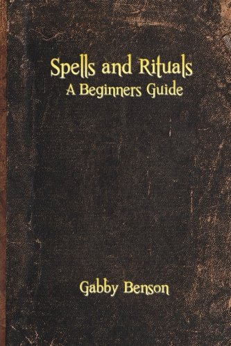Spells and Rituals: A Beginners Guide To Spells And Rituals