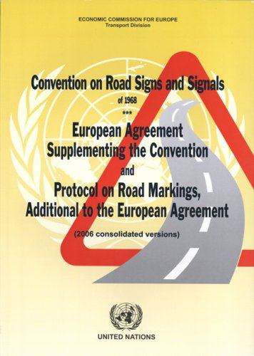 Convention on Road Signs and Signals of 1968: European Agreement Supplementing the Convention and Protocol on Road Markings Additional to the ... Agreement (2006 Consolidated Versions)