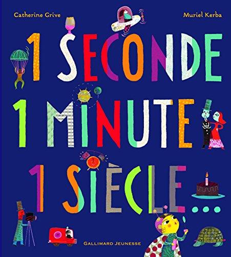 Descargar Libro 1 seconde 1 minute 1 siècle... de Catherine Grive