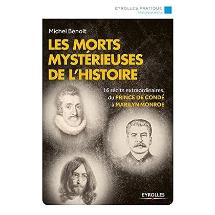 Les morts mystérieuses de l'histoire: 16 récits extraordinaires, du Prince de Condé à Marilyn Monroe (Eyrolles Pratique)