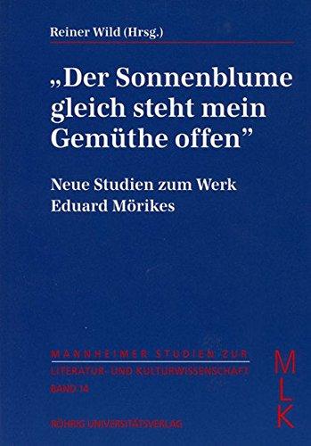 Der Sonnenblume gleich steht mein Gemüthe offen: Neue Studien zum Werk Eduard Mörikes (mit einer Bibliographie der Forschungsliteratur 1985-1995) ... zur Literatur- und Kulturwissenschaft (MLK))