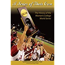 A Series Of Their Own: College Softball's Championships Chronicled in Unique Book (English Edition)