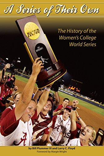 A Series Of Their Own: College Softball's Championships Chronicled in Unique Book (English Edition) (Fastpitch Serie Softball)