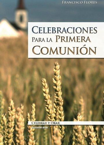 Celebraciones Para La 1ª Comunión-5ª Edic (Celebrar y orar) por Francisco Flores Jiménez