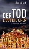 Der Tod liebt die Oper: Ein historischer Wien-Krimi (HAYMON TASCHENBUCH)