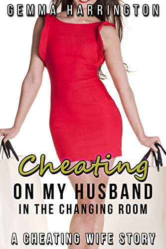 Cheating On My Husband In The Changing Room: A Cheating Wife Story