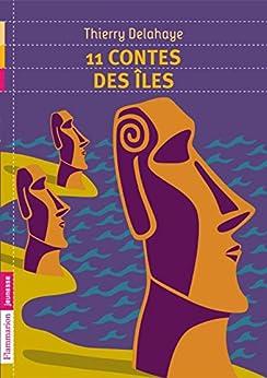 11 contes des îles par [Delahaye, Thierry]