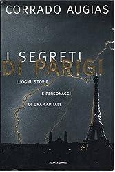 I segreti di Parigi. Luoghi, storie e personaggi di una capitale.