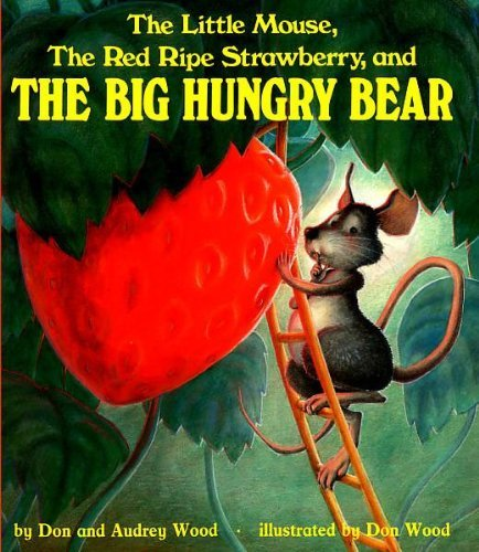 The Little Mouse, The Red Ripe Strawberry, And The Big Hungry Bear (Turtleback School & Library Binding Edition) (Child's Play Library) by Audrey Wood (1984-06-01)