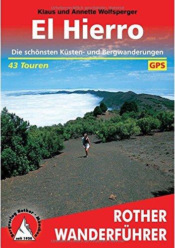 El Hierro: Die sch??nsten K??sten- und Bergwanderungen. 43 Touren. Mit GPS-Tracks by Klaus Wolfsperger (2016-01-06)